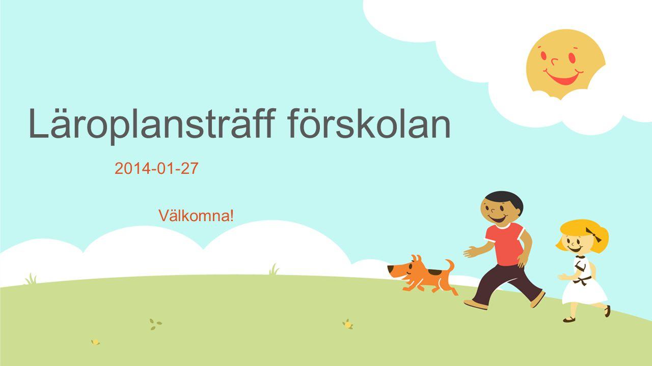 Läroplansträff förskolan 2014-01-27 Välkomna!