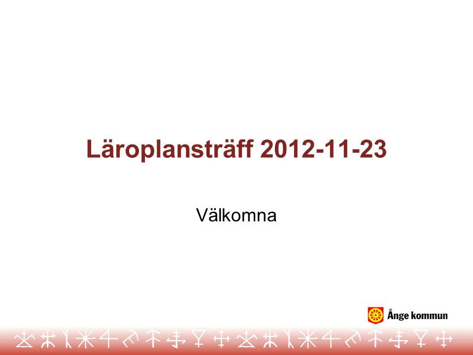 Läroplansträff 2012-11-23 Välkomna