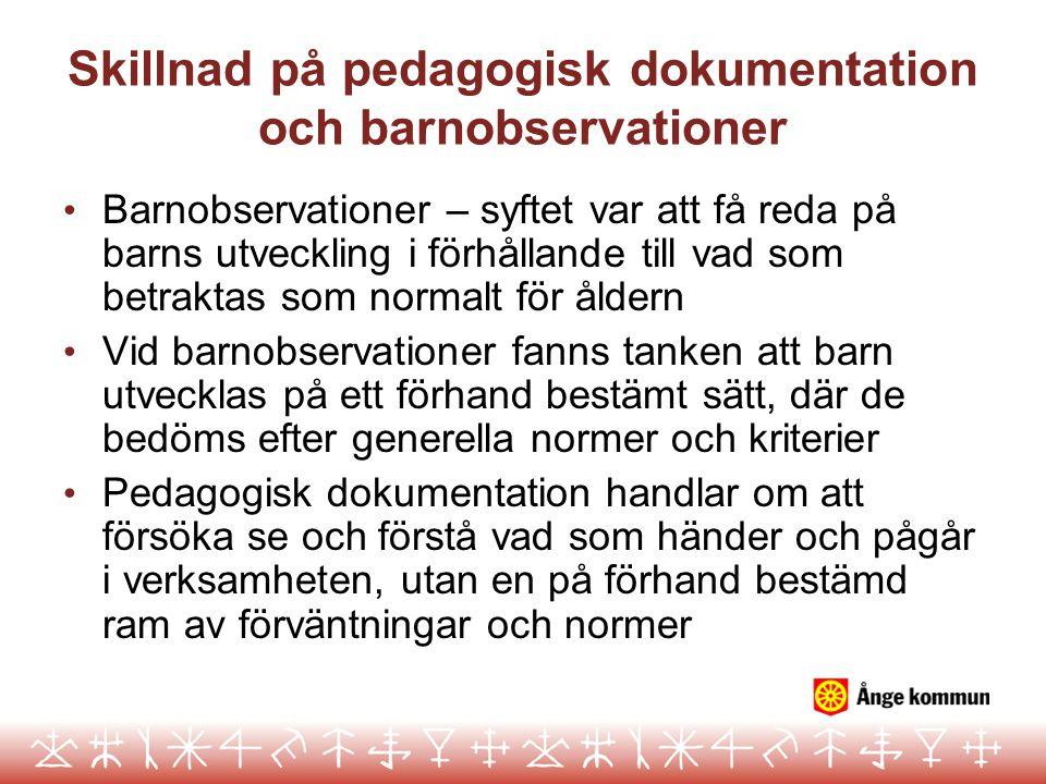 Skillnad på pedagogisk dokumentation och barnobservationer Barnobservationer – syftet var att få reda på barns utveckling i förhållande till vad som b