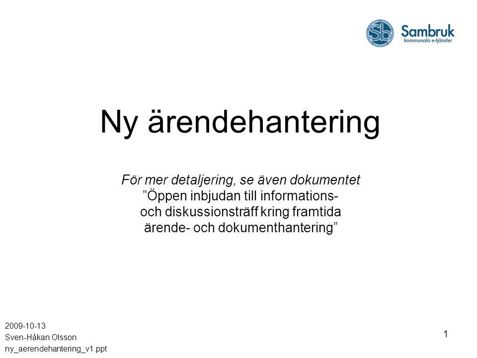 """1 Ny ärendehantering För mer detaljering, se även dokumentet """"Öppen inbjudan till informations- och diskussionsträff kring framtida ärende- och dokume"""