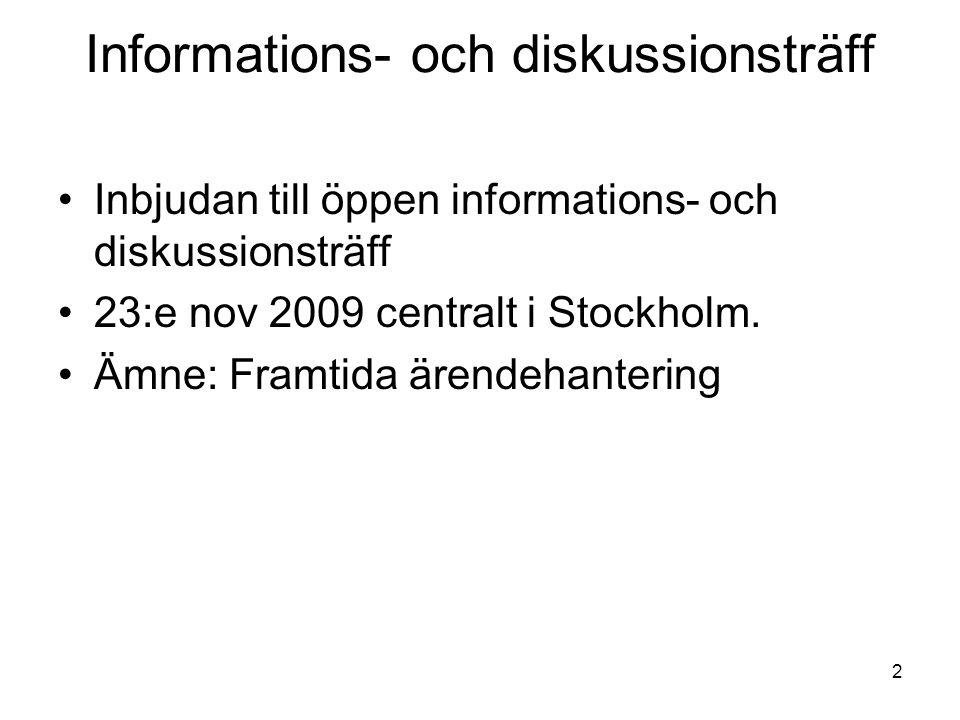 2 Informations- och diskussionsträff Inbjudan till öppen informations- och diskussionsträff 23:e nov 2009 centralt i Stockholm. Ämne: Framtida ärendeh