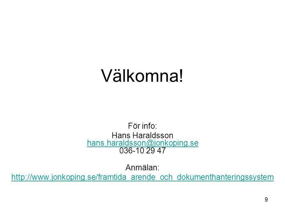9 Välkomna! För info: Hans Haraldsson hans.haraldsson@jonkoping.se 036-10 29 47 hans.haraldsson@jonkoping.se Anmälan: http://www.jonkoping.se/framtida