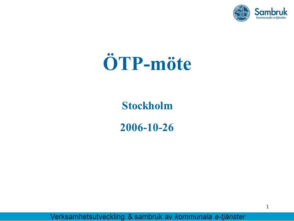 1 ÖTP-möte Stockholm 2006-10-26 Verksamhetsutveckling & sambruk av kommunala e-tjänster