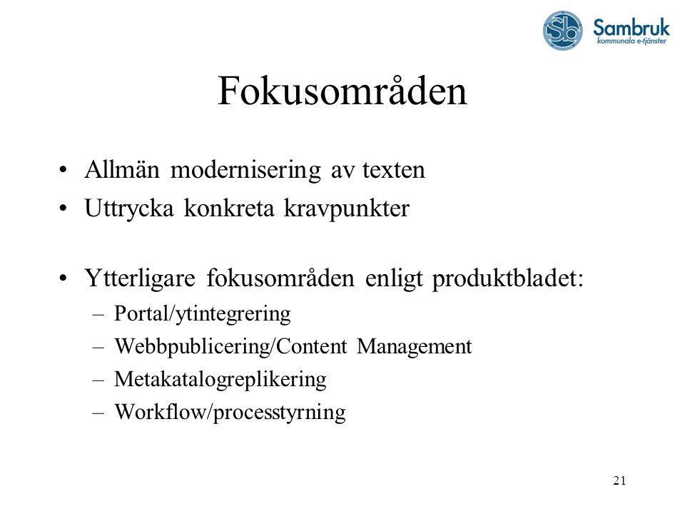 21 Fokusområden Allmän modernisering av texten Uttrycka konkreta kravpunkter Ytterligare fokusområden enligt produktbladet: –Portal/ytintegrering –Web