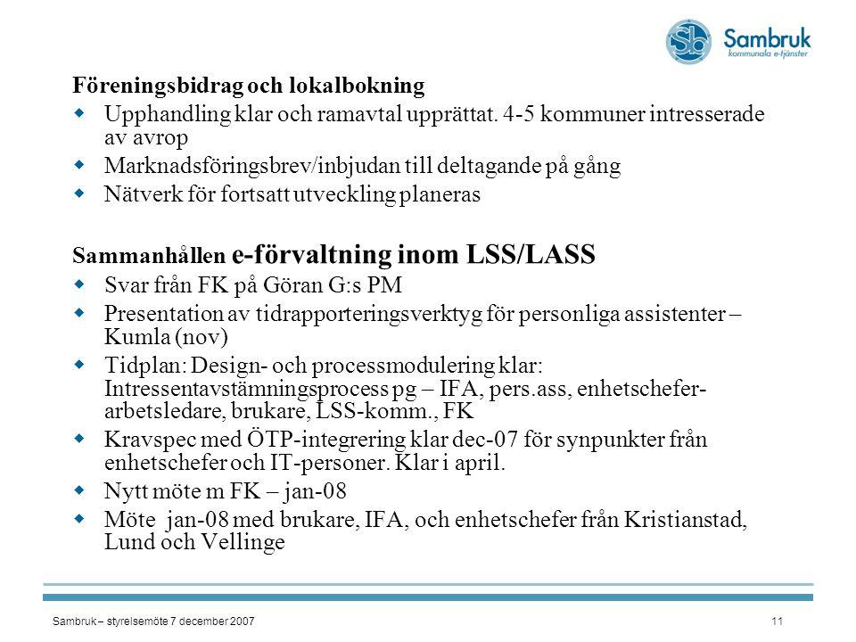 Sambruk – styrelsemöte 7 december 200711 Föreningsbidrag och lokalbokning  Upphandling klar och ramavtal upprättat. 4-5 kommuner intresserade av avro