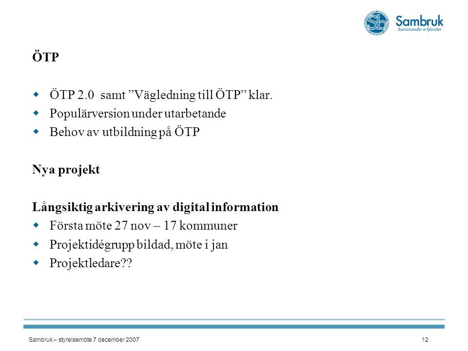 """Sambruk – styrelsemöte 7 december 200712 ÖTP  ÖTP 2.0 samt """"Vägledning till ÖTP"""" klar.  Populärversion under utarbetande  Behov av utbildning på ÖT"""