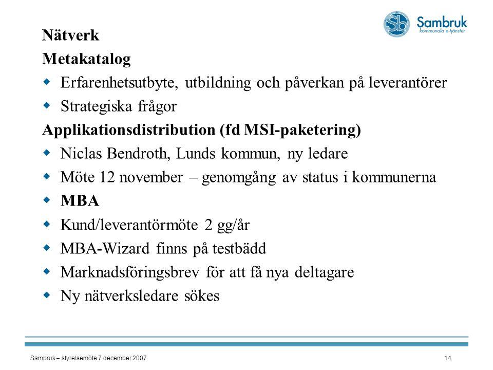 Sambruk – styrelsemöte 7 december 200714 Nätverk Metakatalog  Erfarenhetsutbyte, utbildning och påverkan på leverantörer  Strategiska frågor Applika