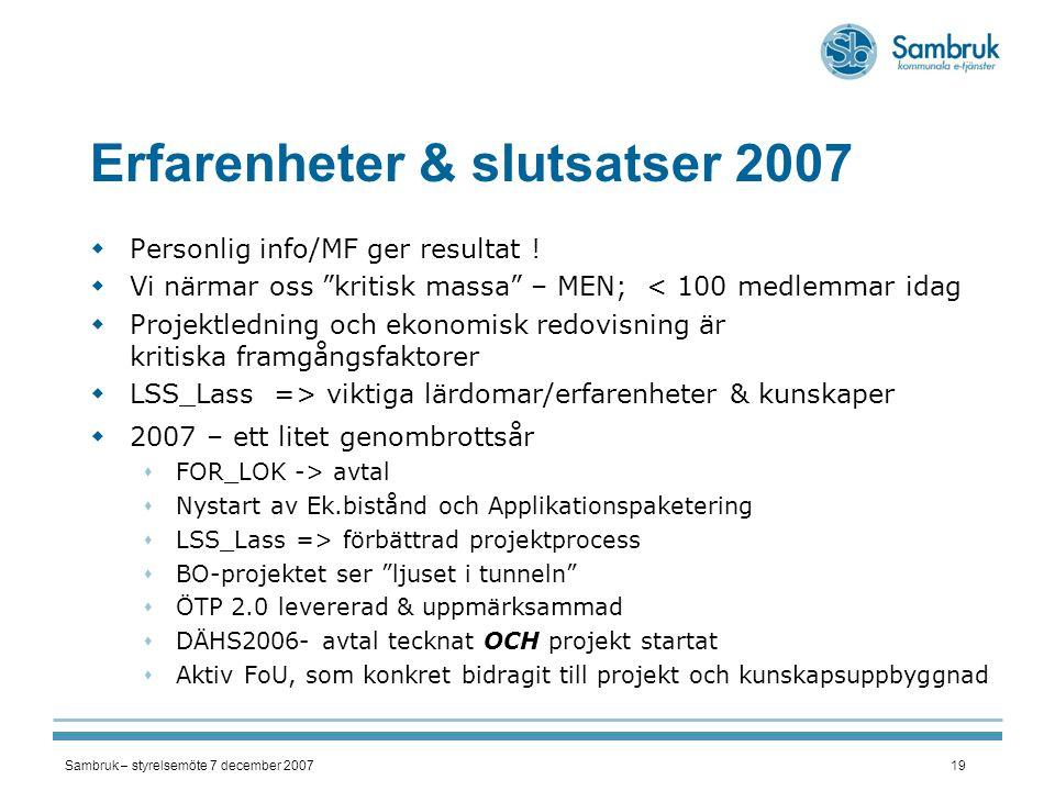 "Sambruk – styrelsemöte 7 december 200719 Erfarenheter & slutsatser 2007  Personlig info/MF ger resultat !  Vi närmar oss ""kritisk massa"" – MEN; < 10"