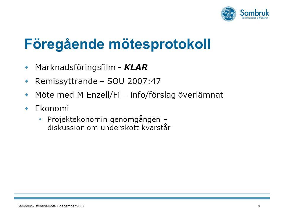 Sambruk – styrelsemöte 7 december 20074 Ekonomi  Resultatrapport - 20071130 Resultatrapport  Projektresultatrapport - 20071130 Projektresultatrapport  Medfinansiering – EU-projekt E-klusterE-kluster