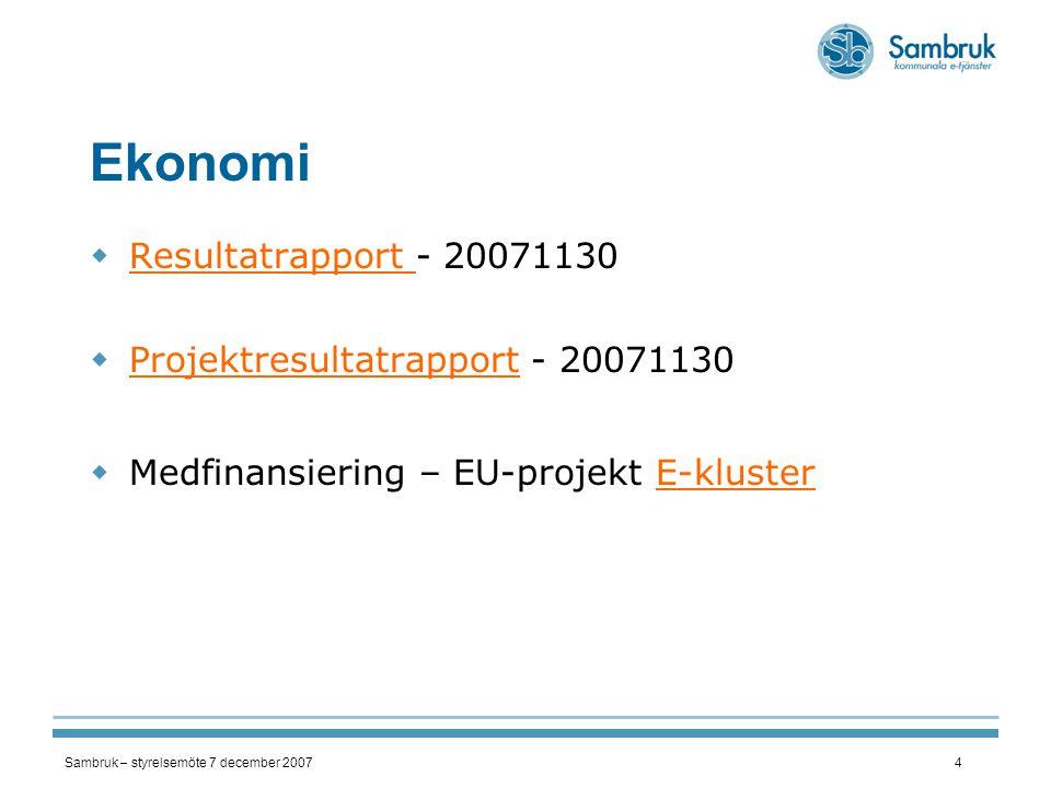 Sambruk – styrelsemöte 7 december 20074 Ekonomi  Resultatrapport - 20071130 Resultatrapport  Projektresultatrapport - 20071130 Projektresultatrappor