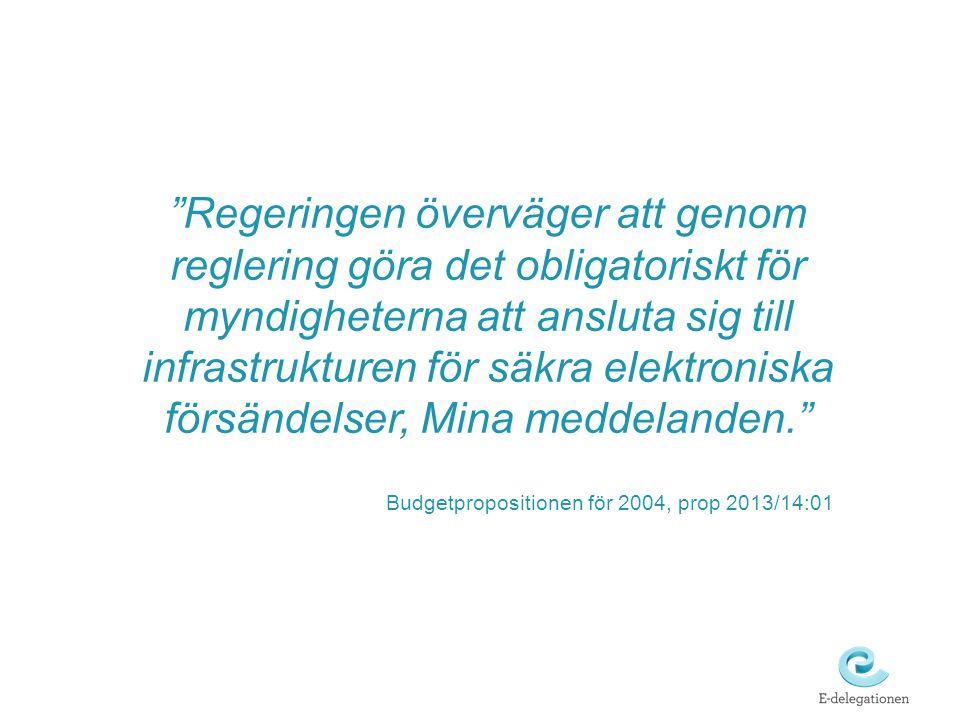 Regeringen överväger att genom reglering göra det obligatoriskt för myndigheterna att ansluta sig till infrastrukturen för säkra elektroniska försändelser, Mina meddelanden. Budgetpropositionen för 2004, prop 2013/14:01
