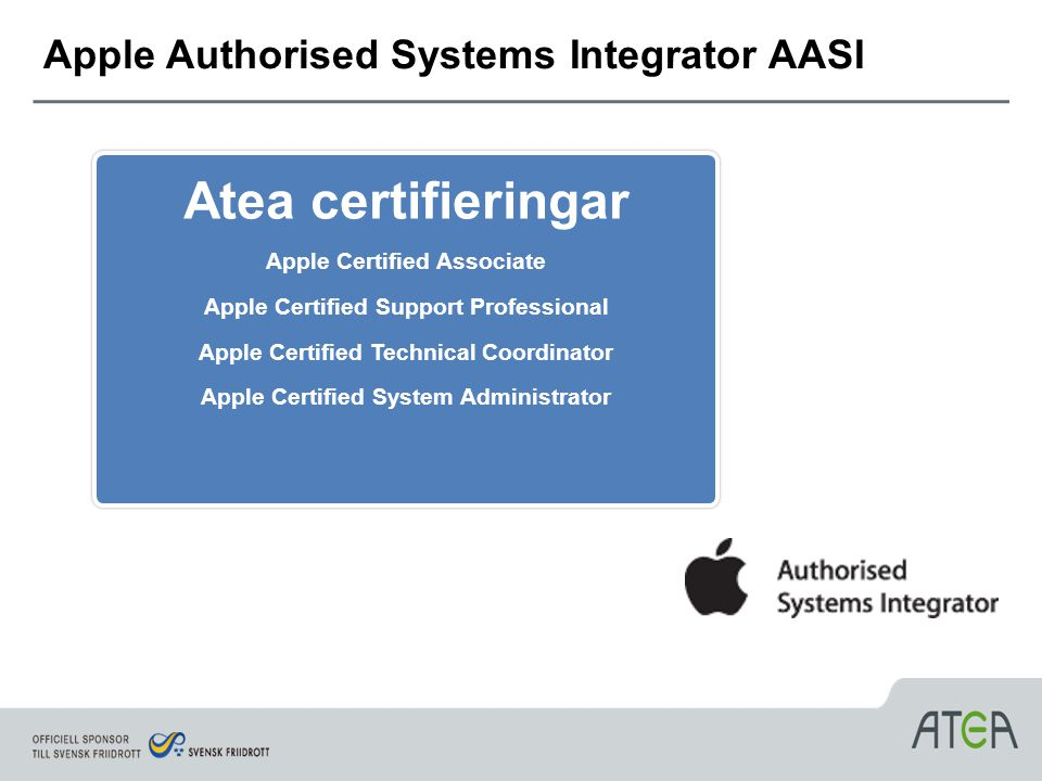 Apple Authorised Systems Integrator AASI Atea certifieringar Apple Certified Associate Apple Certified Support Professional Apple Certified Technical Coordinator Apple Certified System Administrator Atea certifieringar Apple Certified Associate Apple Certified Support Professional Apple Certified Technical Coordinator Apple Certified System Administrator
