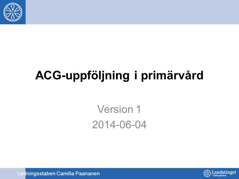 ACG-uppföljning i primärvård Version 1 2014-06-04 Ledningsstaben Camilla Paananen