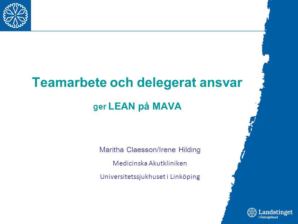Teamarbete och delegerat ansvar ger LEAN på MAVA Maritha Claesson/Irene Hilding Medicinska Akutkliniken Universitetssjukhuset i Linköping