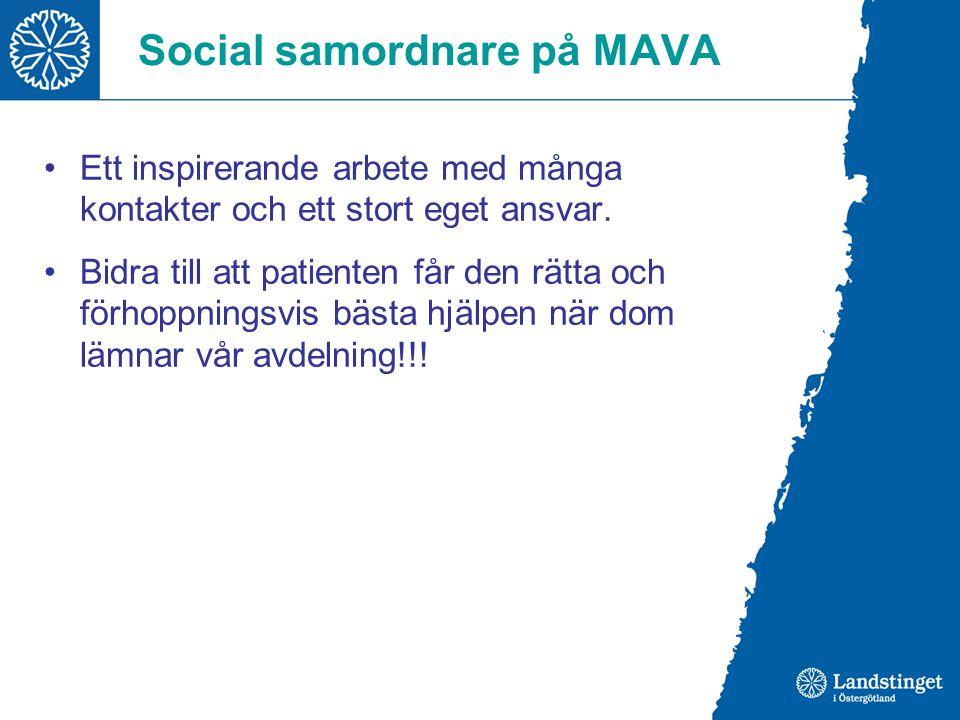 Social samordnare på MAVA Ett inspirerande arbete med många kontakter och ett stort eget ansvar. Bidra till att patienten får den rätta och förhoppnin