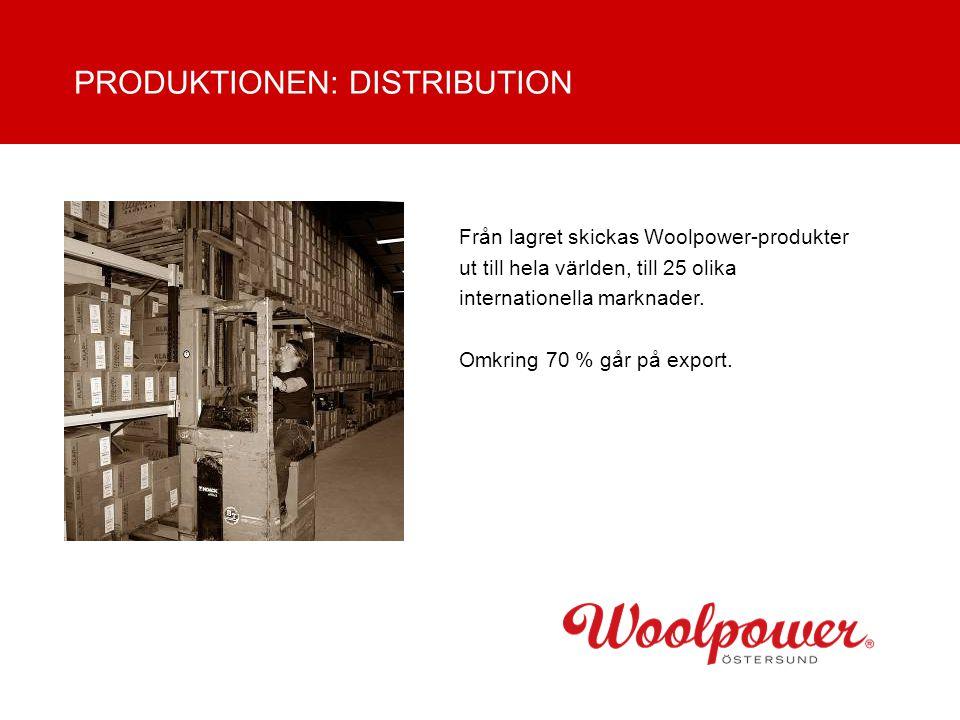 Från lagret skickas Woolpower-produkter ut till hela världen, till 25 olika internationella marknader. Omkring 70 % går på export. PRODUKTIONEN: DISTR