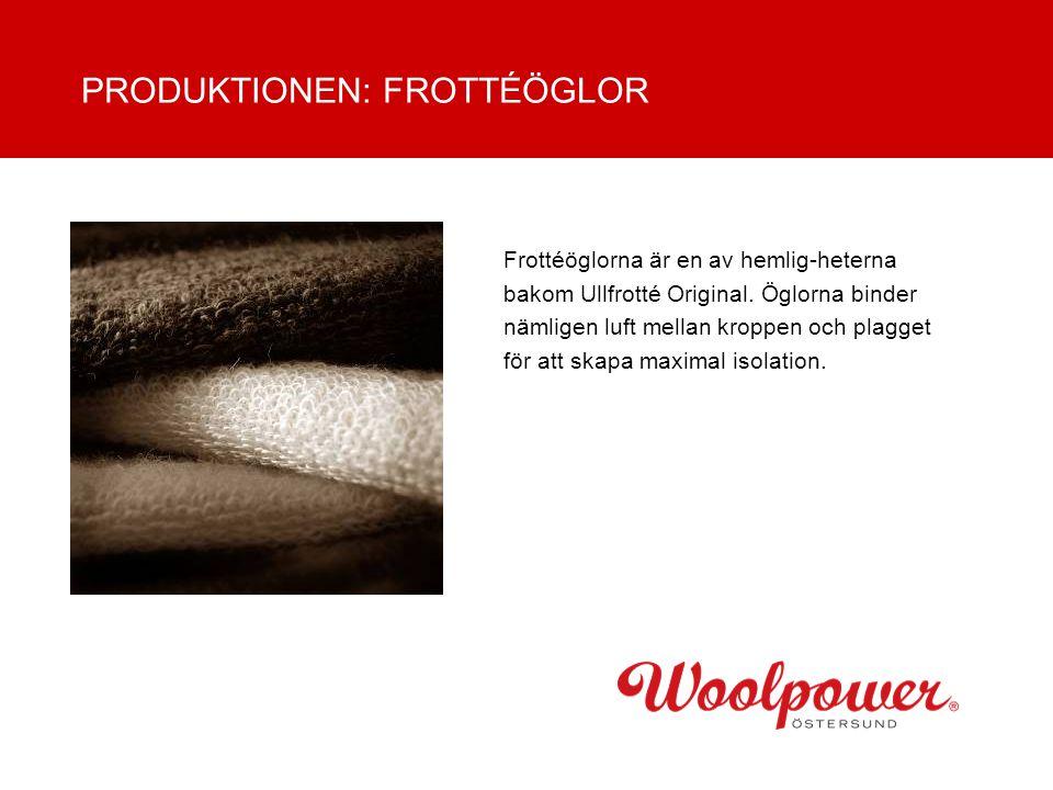 Frottéöglorna är en av hemlig-heterna bakom Ullfrotté Original. Öglorna binder nämligen luft mellan kroppen och plagget för att skapa maximal isolatio