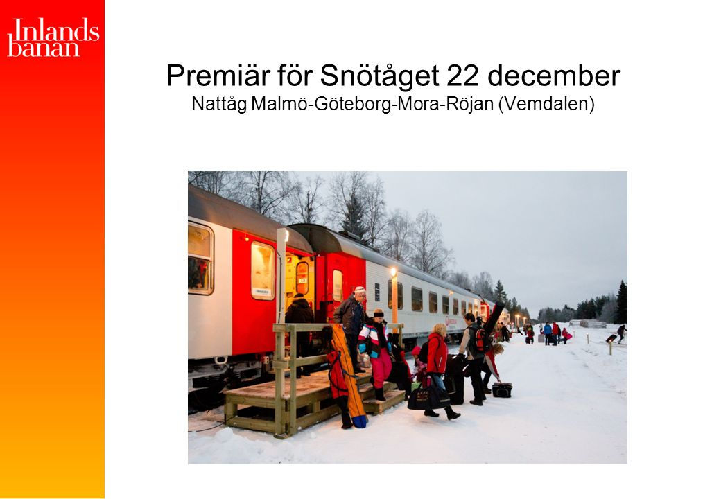 Premiär för Snötåget 22 december Nattåg Malmö-Göteborg-Mora-Röjan (Vemdalen)
