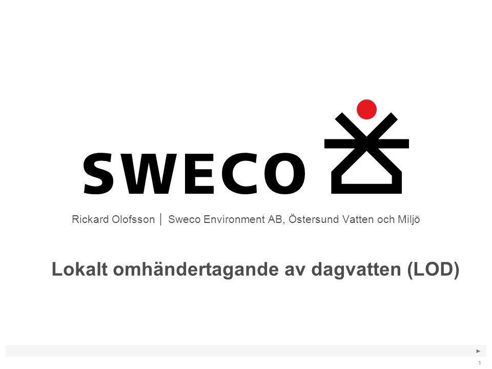 ► 1 Lokalt omhändertagande av dagvatten (LOD) Rickard Olofsson │ Sweco Environment AB, Östersund Vatten och Miljö