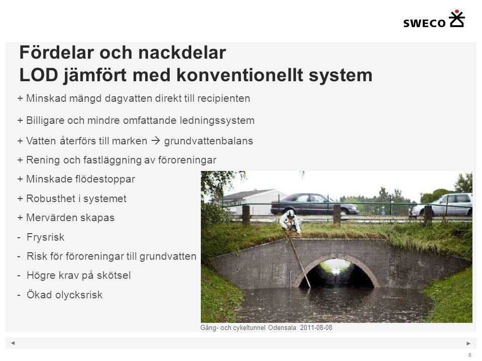 ◄ ► Fördelar och nackdelar LOD jämfört med konventionellt system 5 + Minskad mängd dagvatten direkt till recipienten + Billigare och mindre omfattande
