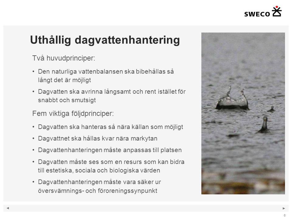 ◄ ► 6 Uthållig dagvattenhantering Två huvudprinciper: Den naturliga vattenbalansen ska bibehållas så långt det är möjligt Dagvatten ska avrinna långsa