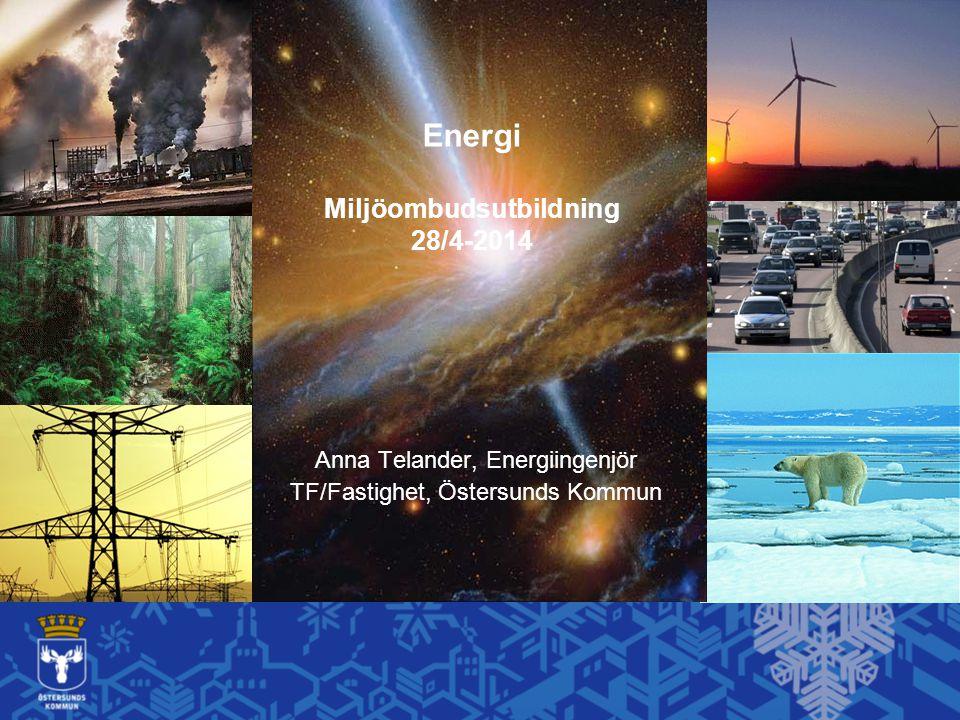 Energi Miljöombudsutbildning 28/4-2014 Anna Telander, Energiingenjör TF/Fastighet, Östersunds Kommun