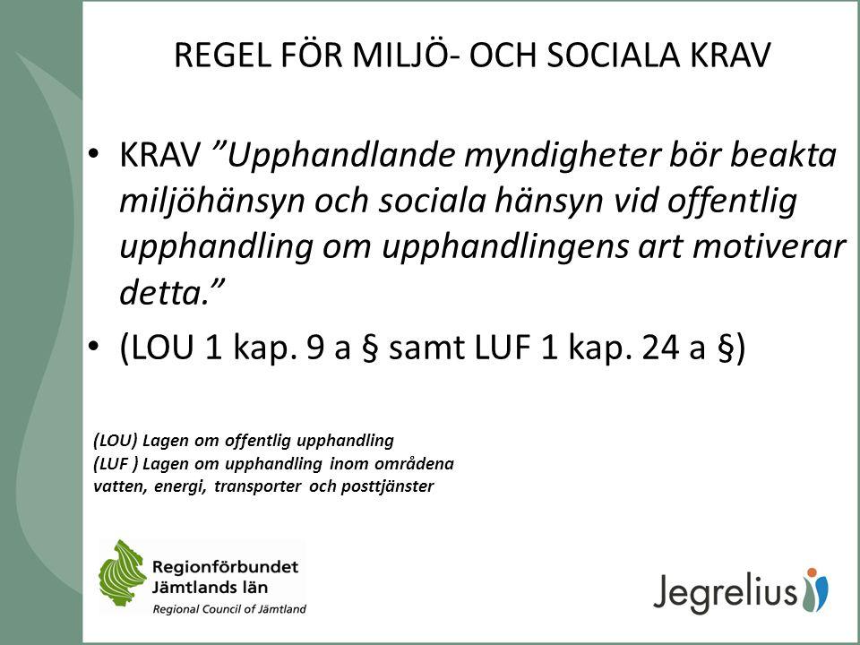 """REGEL FÖR MILJÖ- OCH SOCIALA KRAV KRAV """"Upphandlande myndigheter bör beakta miljöhänsyn och sociala hänsyn vid offentlig upphandling om upphandlingens"""