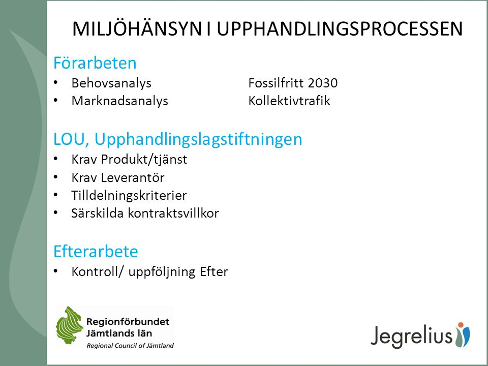Analys Länstrafiken och Östersunds bussar Total 56,0 Gwh Diesel 43,0 Gwh Etanol 2,0 Gwh RME 11,0 Gwh