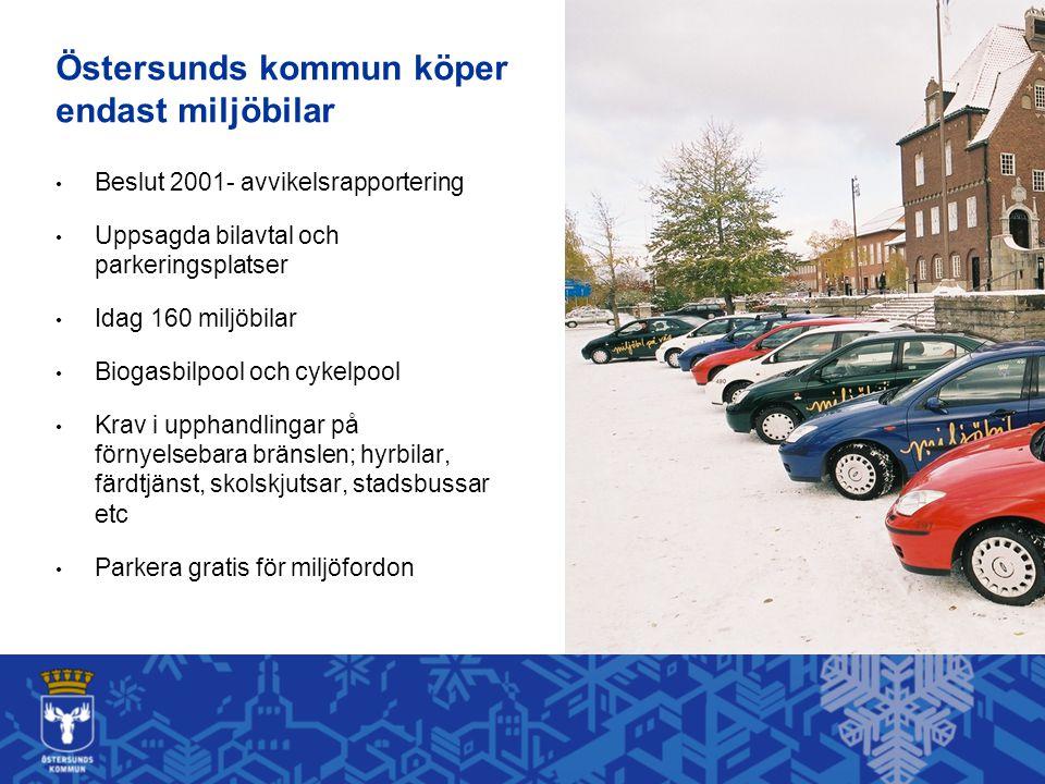 Beslut 2001- avvikelsrapportering Uppsagda bilavtal och parkeringsplatser Idag 160 miljöbilar Biogasbilpool och cykelpool Krav i upphandlingar på förnyelsebara bränslen; hyrbilar, färdtjänst, skolskjutsar, stadsbussar etc Parkera gratis för miljöfordon Östersunds kommun köper endast miljöbilar