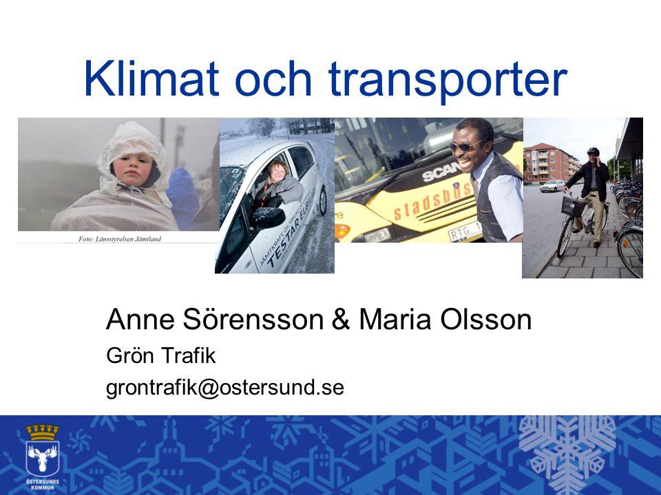 Klimat och transporter Anne Sörensson & Maria Olsson Grön Trafik grontrafik@ostersund.se