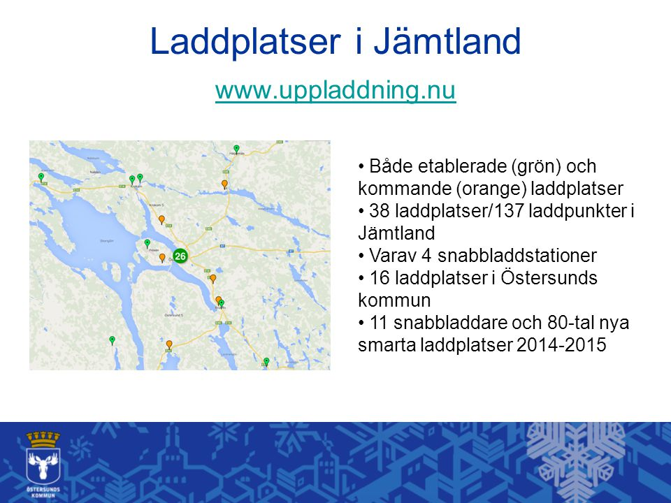 Laddplatser i Jämtland www.uppladdning.nu www.uppladdning.nu Både etablerade (grön) och kommande (orange) laddplatser 38 laddplatser/137 laddpunkter i