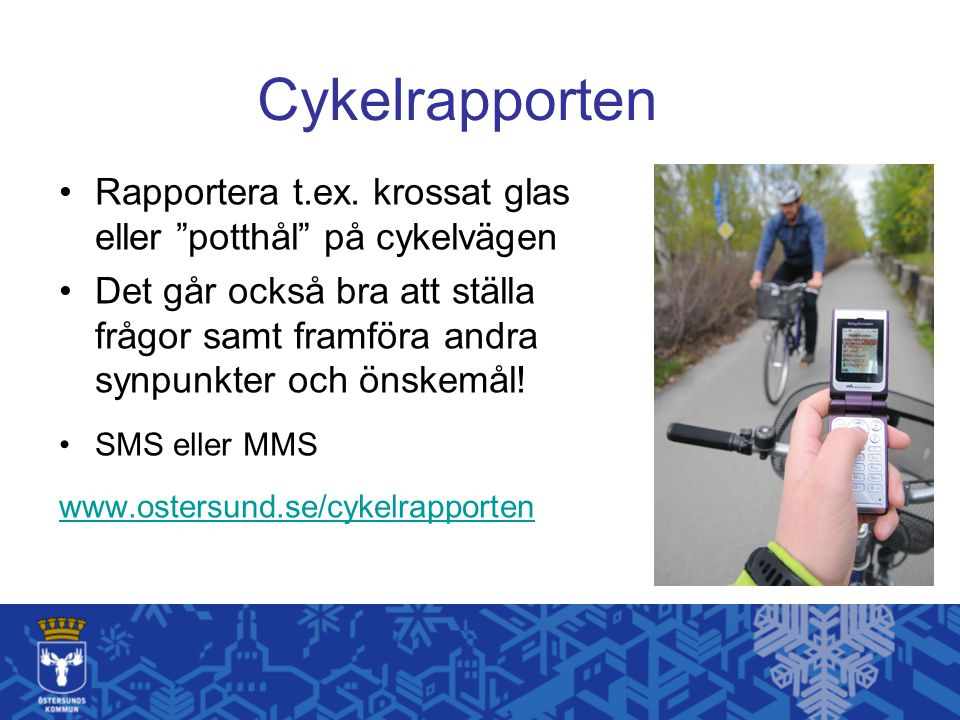 """Cykelrapporten Rapportera t.ex. krossat glas eller """"potthål"""" på cykelvägen Det går också bra att ställa frågor samt framföra andra synpunkter och önsk"""