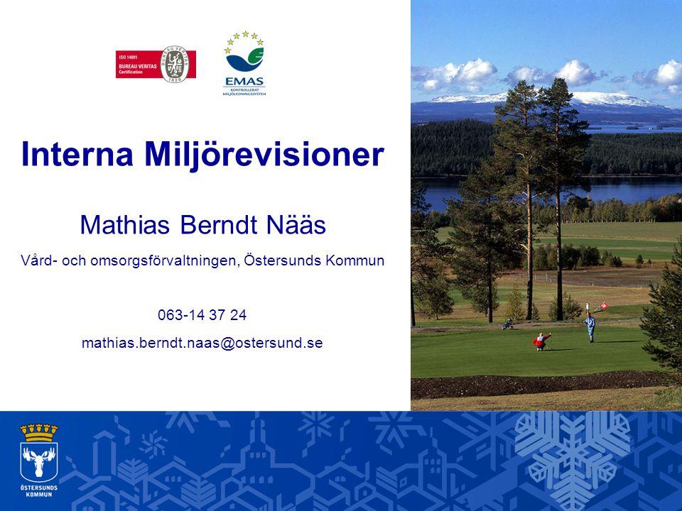 Interna Miljörevisioner Mathias Berndt Nääs Vård- och omsorgsförvaltningen, Östersunds Kommun 063-14 37 24 mathias.berndt.naas@ostersund.se