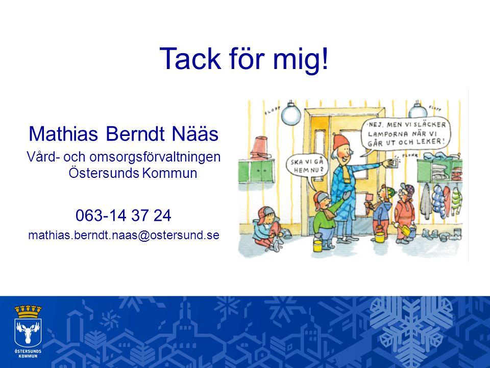 Tack för mig! Mathias Berndt Nääs Vård- och omsorgsförvaltningen Östersunds Kommun 063-14 37 24 mathias.berndt.naas@ostersund.se