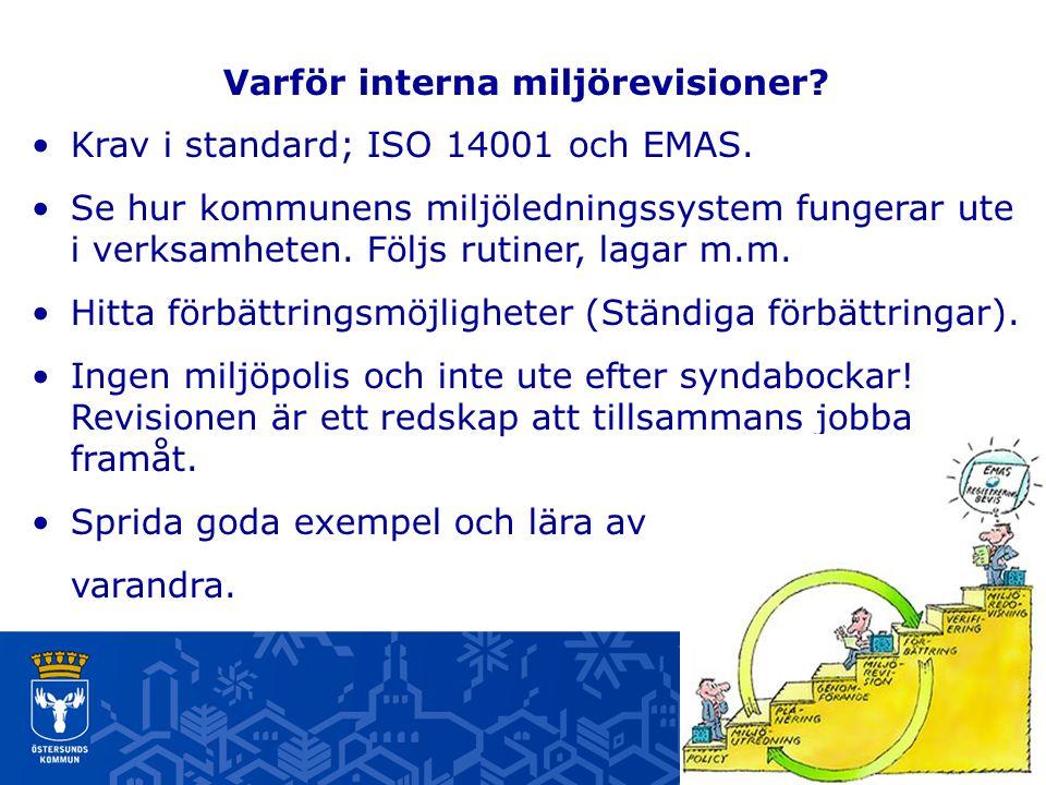 Varför interna miljörevisioner? Krav i standard; ISO 14001 och EMAS. Se hur kommunens miljöledningssystem fungerar ute i verksamheten. Följs rutiner,