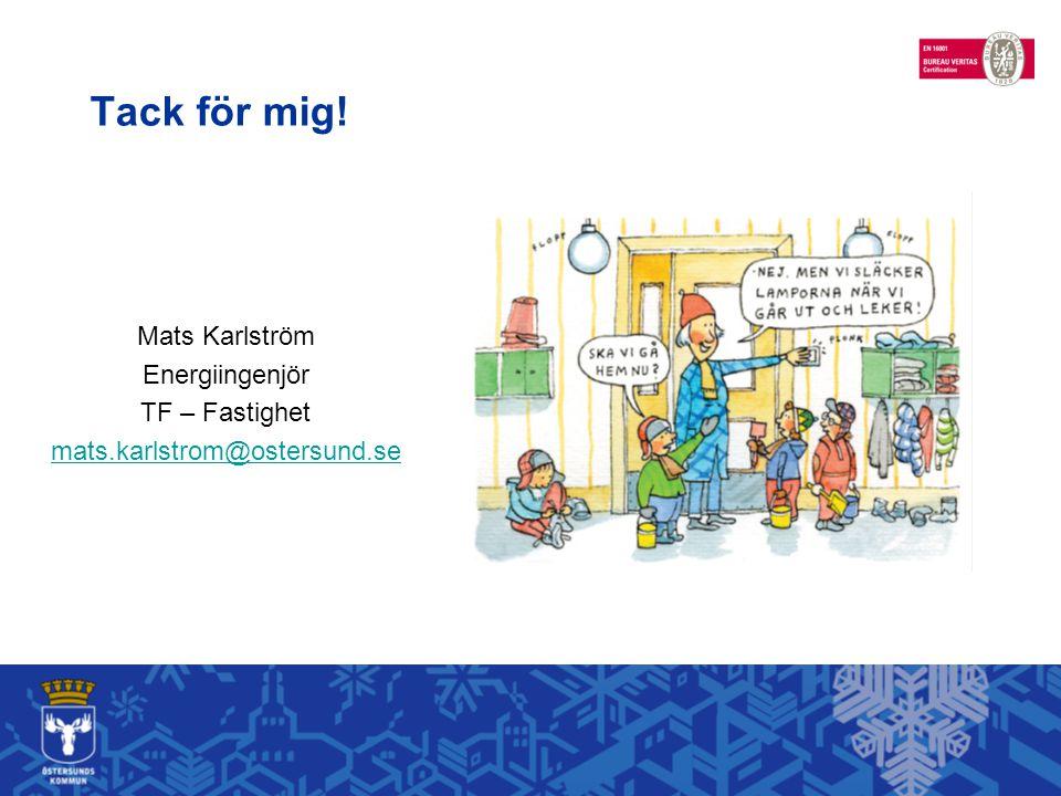 Tack för mig! Mats Karlström Energiingenjör TF – Fastighet mats.karlstrom@ostersund.se