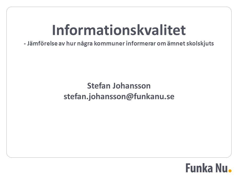 Stefan Johansson stefan.johansson@funkanu.se Informationskvalitet - Jämförelse av hur några kommuner informerar om ämnet skolskjuts