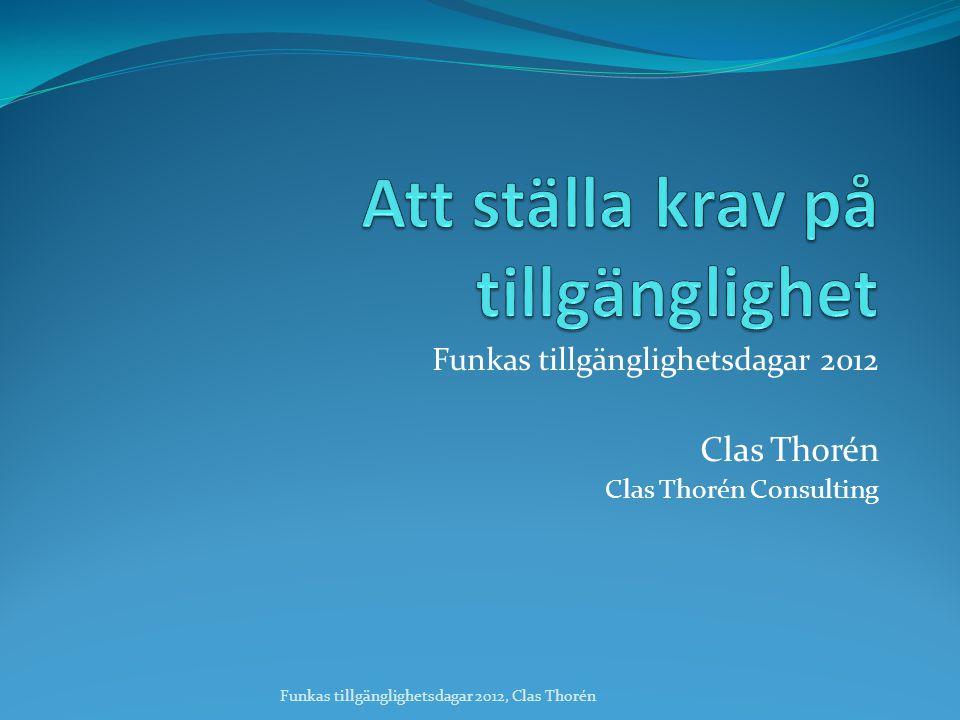 Funkas tillgänglighetsdagar 2012 Clas Thorén Clas Thorén Consulting Funkas tillgänglighetsdagar 2012, Clas Thorén