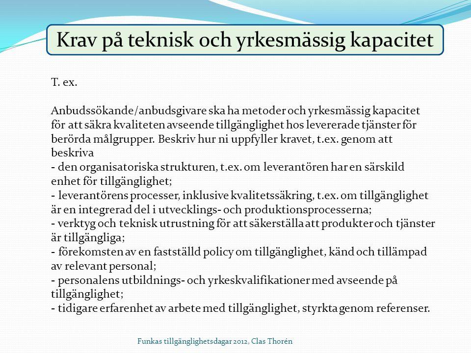 Krav på teknisk och yrkesmässig kapacitet T. ex. Anbudssökande/anbudsgivare ska ha metoder och yrkesmässig kapacitet för att säkra kvaliteten avseende