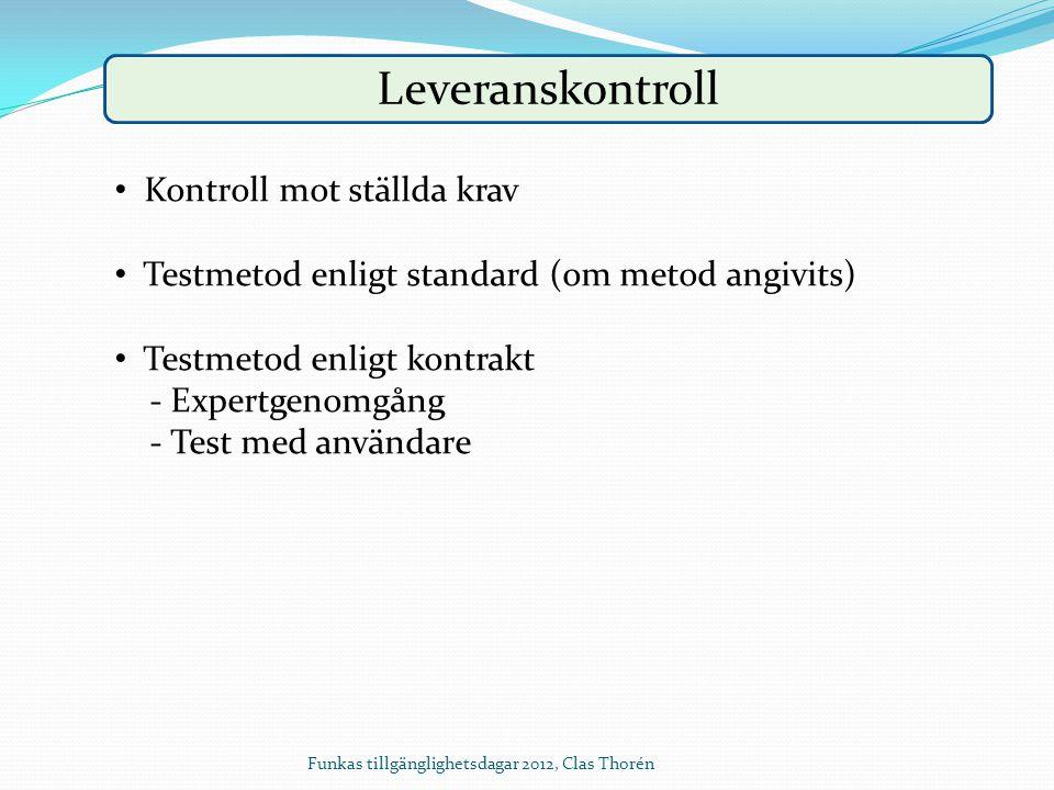 Leveranskontroll Kontroll mot ställda krav Testmetod enligt standard (om metod angivits) Testmetod enligt kontrakt - Expertgenomgång - Test med använd