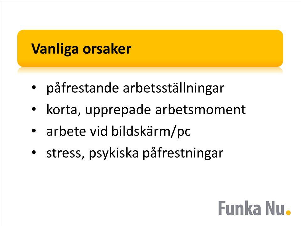 Vanliga orsaker påfrestande arbetsställningar korta, upprepade arbetsmoment arbete vid bildskärm/pc stress, psykiska påfrestningar