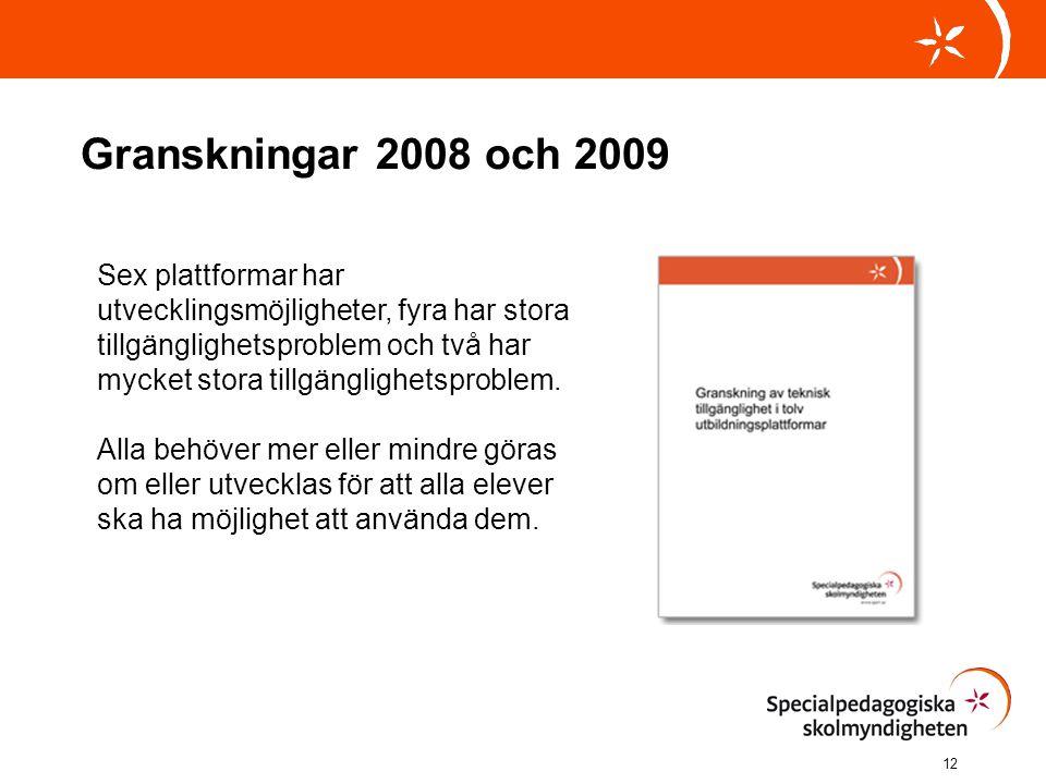 Granskningar 2008 och 2009 12 Sex plattformar har utvecklingsmöjligheter, fyra har stora tillgänglighetsproblem och två har mycket stora tillgänglighe