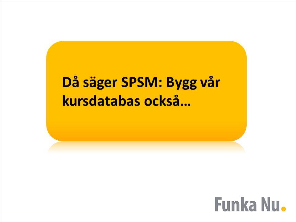 Då säger SPSM: Bygg vår kursdatabas också…