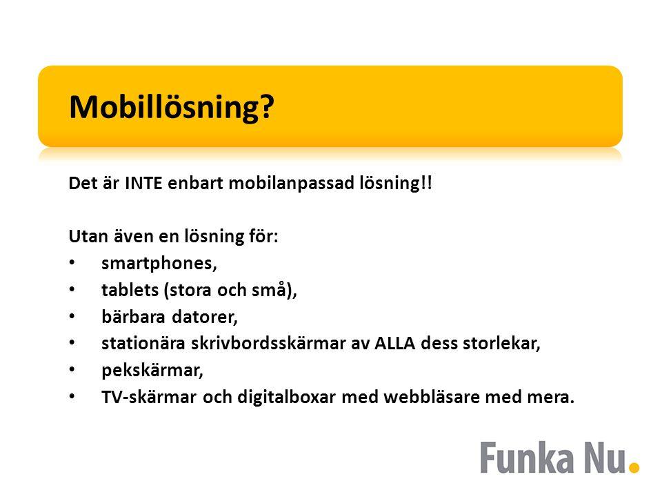 Mobillösning? Det är INTE enbart mobilanpassad lösning!! Utan även en lösning för: smartphones, tablets (stora och små), bärbara datorer, stationära s