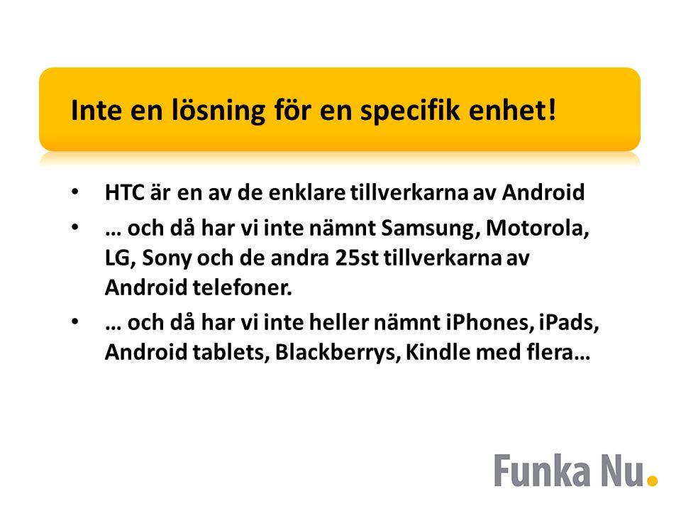 Inte en lösning för en specifik enhet! HTC är en av de enklare tillverkarna av Android … och då har vi inte nämnt Samsung, Motorola, LG, Sony och de a