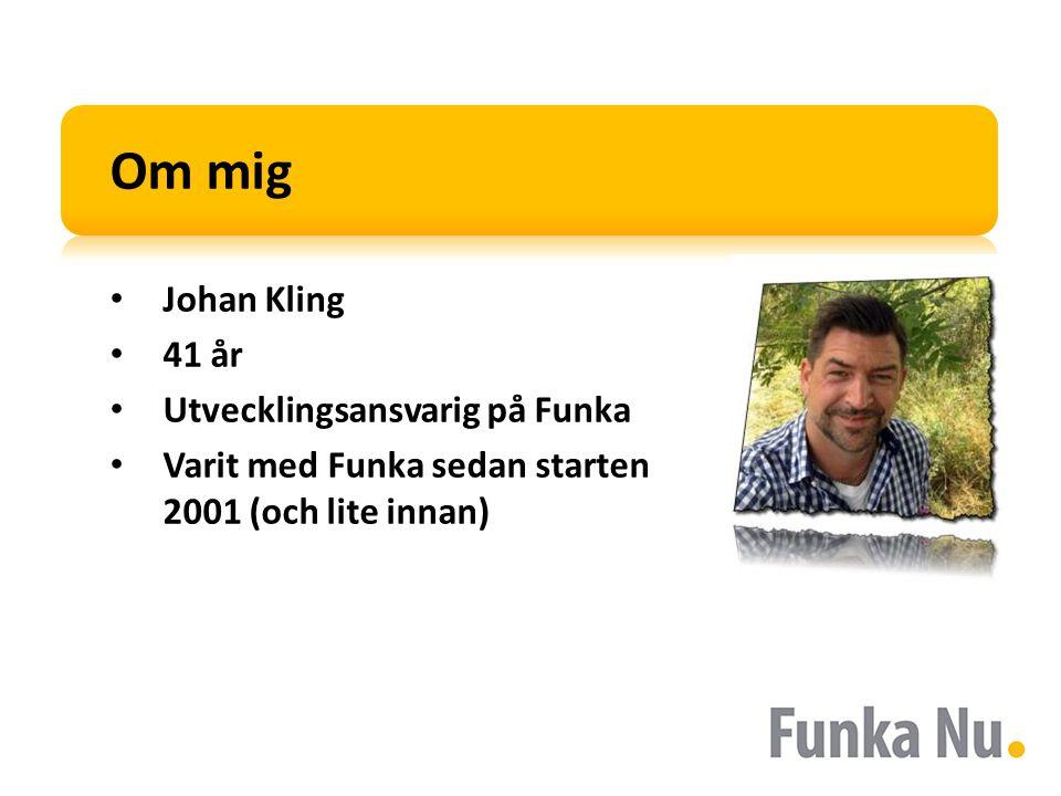 Om mig Johan Kling 41 år Utvecklingsansvarig på Funka Varit med Funka sedan starten 2001 (och lite innan)