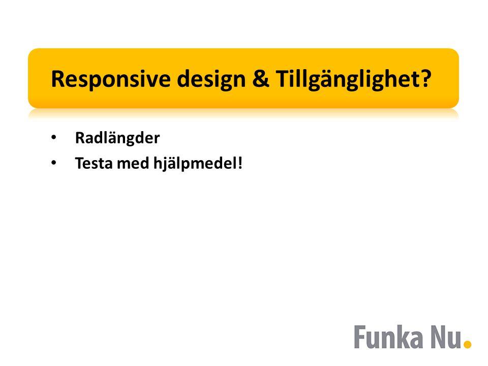 Responsive design & Tillgänglighet? Radlängder Testa med hjälpmedel!
