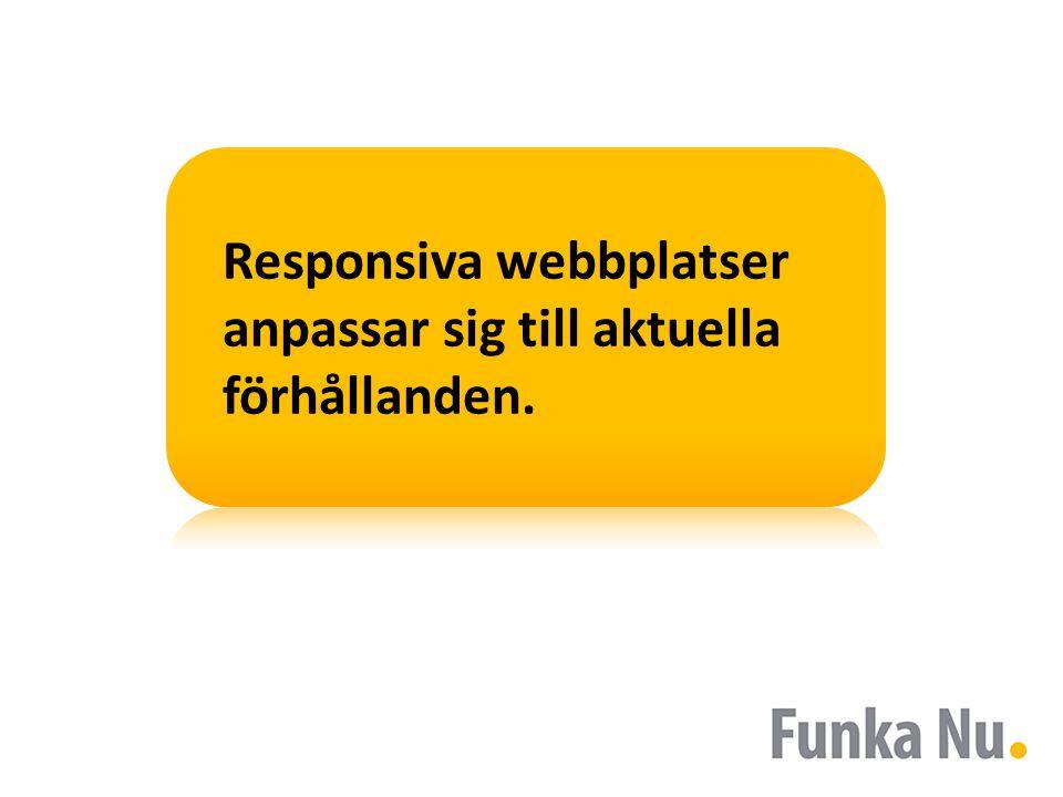 Responsiva webbplatser anpassar sig till aktuella förhållanden.