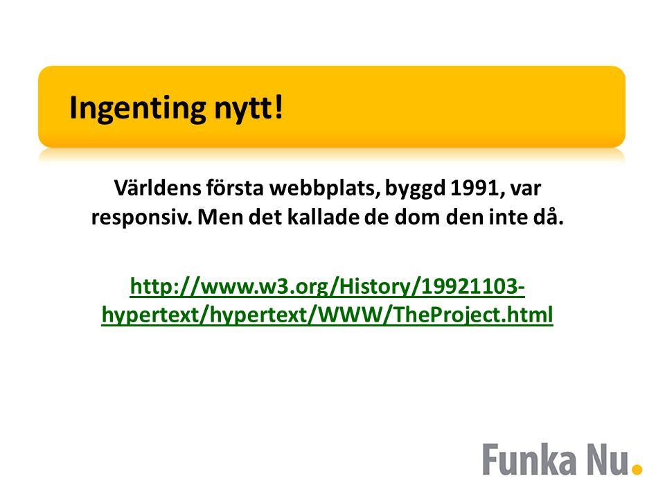 Ingenting nytt! Världens första webbplats, byggd 1991, var responsiv. Men det kallade de dom den inte då. http://www.w3.org/History/19921103- hypertex