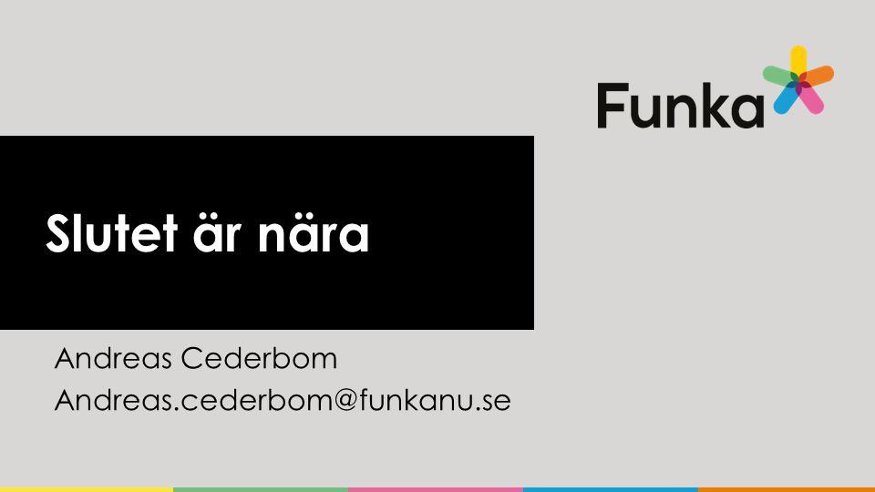 Slutet är nära Andreas Cederbom Andreas.cederbom@funkanu.se